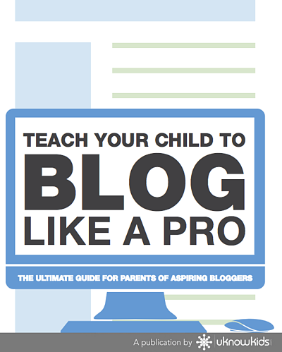 The ultimate guide for parents of aspiring bloggers